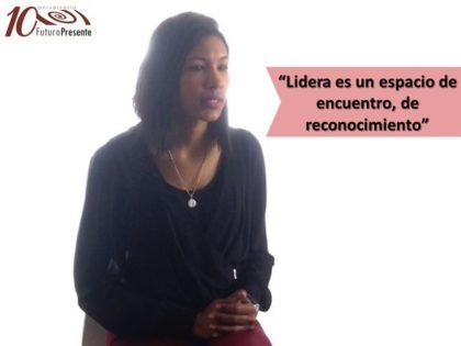 Luisana Subero: Lidera, más que un programa que me formó, fue un programa que<br>me mostró cómo vivir a la gente